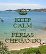 KEEP CALM AND FÉRIAS CHEGANDO - Personalised Poster A4 size