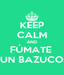 KEEP CALM AND FÚMATE  UN BAZUCO - Personalised Poster A4 size