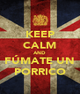 KEEP CALM AND FÚMATE UN PORRICO - Personalised Poster A4 size