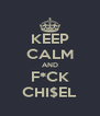 KEEP CALM AND F*CK CHI$EL - Personalised Poster A4 size