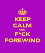 KEEP CALM AND F*CK FOREWIND - Personalised Poster A4 size
