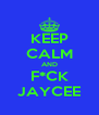 KEEP CALM AND F*CK JAYCEE - Personalised Poster A4 size