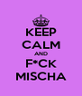 KEEP CALM AND F*CK MISCHA - Personalised Poster A4 size