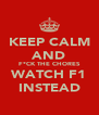 KEEP CALM AND F*CK THE CHORES WATCH F1 INSTEAD - Personalised Poster A4 size