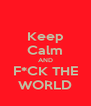 Keep Calm AND F*CK THE WORLD - Personalised Poster A4 size