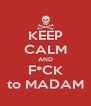KEEP CALM AND F*CK to MADAM - Personalised Poster A4 size