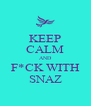 KEEP CALM AND F*CK WITH SNAZ - Personalised Poster A4 size