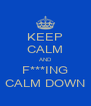 KEEP CALM AND F***ING CALM DOWN - Personalised Poster A4 size