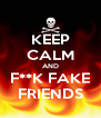 KEEP CALM AND F**K FAKE FRIENDS - Personalised Poster A4 size
