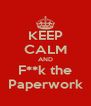 KEEP CALM AND F**k the Paperwork - Personalised Poster A4 size