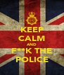 KEEP CALM AND F**K THE POLICE - Personalised Poster A4 size