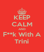 KEEP CALM AND F**k With A Trini - Personalised Poster A4 size