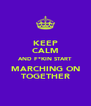 KEEP CALM AND F*KIN START MARCHING ON TOGETHER - Personalised Poster A4 size