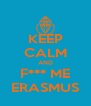 KEEP CALM AND F*** ME ERASMUS - Personalised Poster A4 size