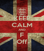 KEEP CALM AND F Off - Personalised Poster A4 size