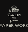KEEP CALM AND F*** PAPER WORK - Personalised Poster A4 size
