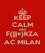 KEEP CALM AND F(|||+)RZA AC MILAN - Personalised Poster A4 size