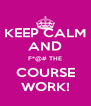KEEP CALM AND F*@# THE COURSE WORK! - Personalised Poster A4 size