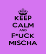 KEEP CALM AND F*UCK MISCHA - Personalised Poster A4 size
