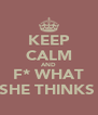 KEEP CALM AND F* WHAT SHE THINKS  - Personalised Poster A4 size