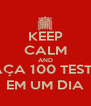 KEEP CALM AND FAÇA 100 TESTES EM UM DIA - Personalised Poster A4 size