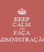 KEEP CALM AND FAÇA ADMNISTRAÇÃO - Personalised Poster A4 size