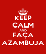 KEEP CALM AND FAÇA AZAMBUJA - Personalised Poster A4 size