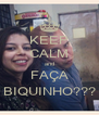 KEEP CALM and FAÇA BIQUINHO??? - Personalised Poster A4 size