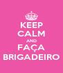 KEEP CALM AND FAÇA BRIGADEIRO - Personalised Poster A4 size