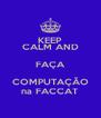 KEEP CALM AND FAÇA COMPUTAÇÃO na FACCAT - Personalised Poster A4 size