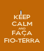 KEEP CALM AND FAÇA FIO-TERRA - Personalised Poster A4 size