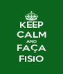 KEEP CALM AND FAÇA FISIO - Personalised Poster A4 size