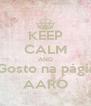 KEEP CALM AND Faça Gosto na página da  AARO - Personalised Poster A4 size