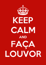 KEEP CALM AND FAÇA LOUVOR - Personalised Poster A4 size