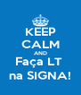 KEEP CALM AND Faça LT  na SIGNA! - Personalised Poster A4 size