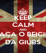 KEEP CALM AND FAÇA O BEICIN DA GIUBS - Personalised Poster A4 size