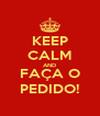 KEEP CALM AND FAÇA O PEDIDO! - Personalised Poster A4 size