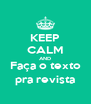 KEEP CALM AND Faça o texto pra revista - Personalised Poster A4 size