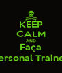 KEEP CALM AND Faça Personal Trainer - Personalised Poster A4 size