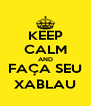 KEEP CALM AND FAÇA SEU XABLAU - Personalised Poster A4 size