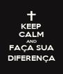 KEEP CALM AND FAÇA SUA DIFERENÇA - Personalised Poster A4 size