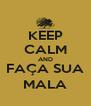 KEEP CALM AND FAÇA SUA MALA - Personalised Poster A4 size