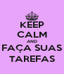 KEEP CALM AND FAÇA SUAS TAREFAS - Personalised Poster A4 size