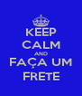 KEEP CALM AND FAÇA UM FRETE - Personalised Poster A4 size