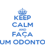 KEEP CALM AND FAÇA UM ODONTO - Personalised Poster A4 size