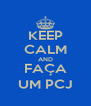 KEEP CALM AND FAÇA UM PCJ - Personalised Poster A4 size
