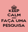 KEEP CALM AND FAÇA UMA PESQUISA - Personalised Poster A4 size