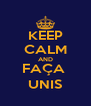 KEEP CALM AND FAÇA  UNIS - Personalised Poster A4 size