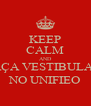 KEEP CALM AND FAÇA VESTIBULAR  NO UNIFIEO - Personalised Poster A4 size
