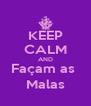 KEEP CALM AND Façam as  Malas - Personalised Poster A4 size